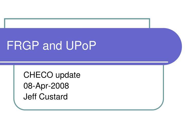 FRGP and UPoP