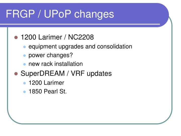 FRGP / UPoP changes