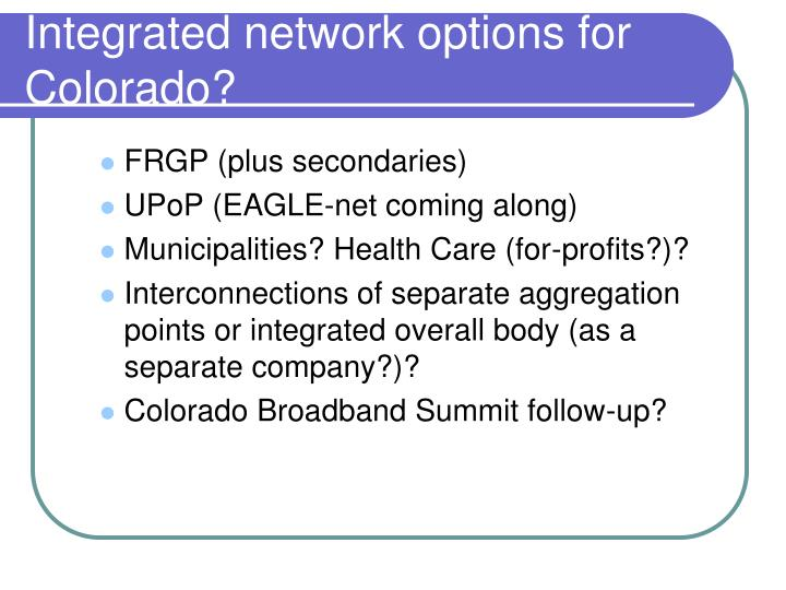 Integrated network options for Colorado?