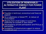 utilization of renewable alternative energy for power plant