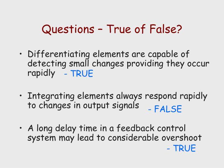 Questions – True of False?