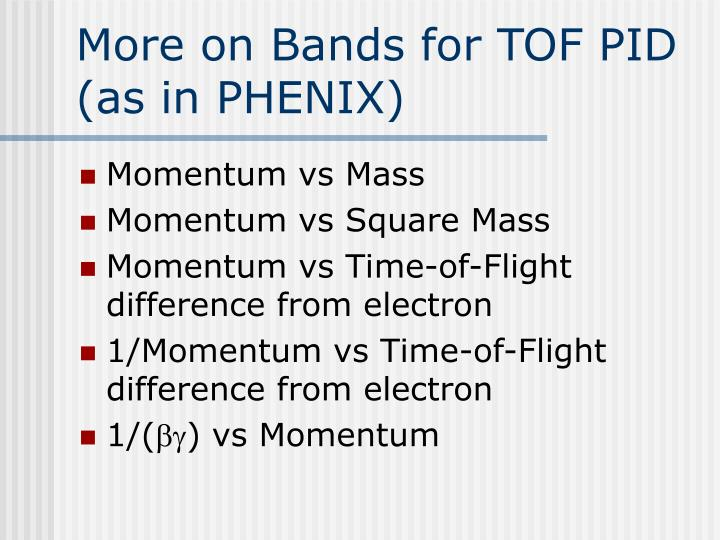 More on Bands for TOF PID (as in PHENIX)