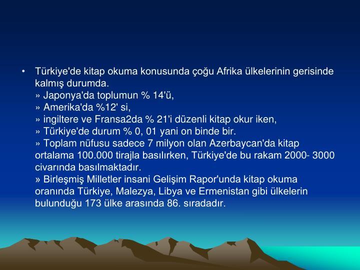 Türkiye'de kitap okuma konusunda çoğu Afrika ülkelerinin gerisinde kalmış durumda.