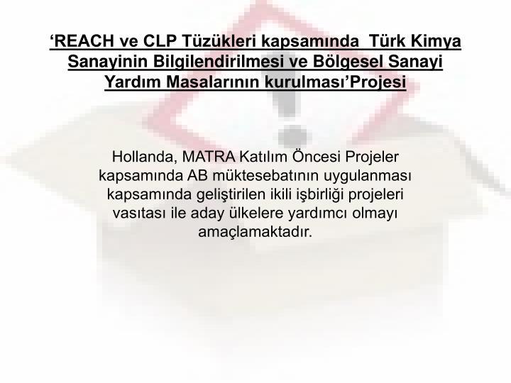 'REACH ve CLP Tüzükleri kapsamında Türk Kimya Sanayinin Bilgilendirilmesi ve Bölgesel Sanayi Yardım Masalarının kurulması'Projesi