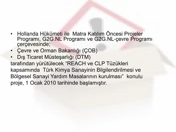 Hollanda Hükümeti ile Matra Katılım Öncesi Projeler Programı, G2G.NL Programı ve G2G.NL-çevre Programı çerçevesinde;
