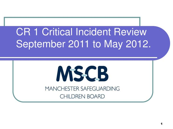 Cr 1 critical incident review september 2011 to may 2012