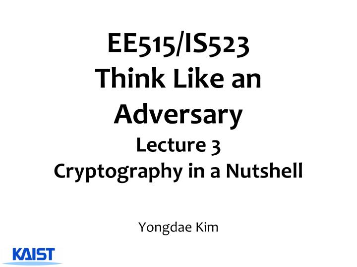 Ee515 is523 think like an adversary lecture 3 cryptography in a nutshell