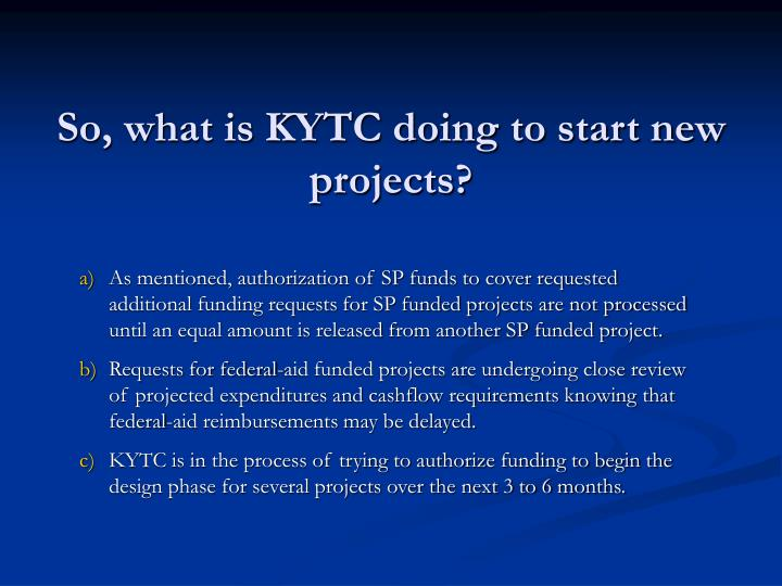 So, what is KYTC doing to start new projects?