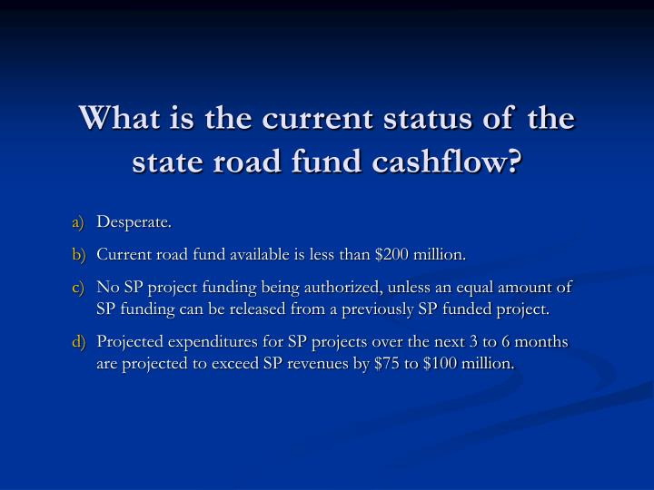 What is the current status of the state road fund cashflow?