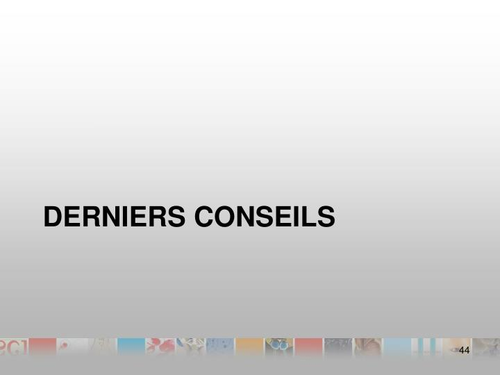 DERNIERS CONSEILS