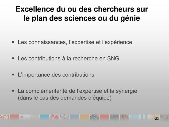 Excellence du ou des chercheurs sur le plan des sciences ou du génie