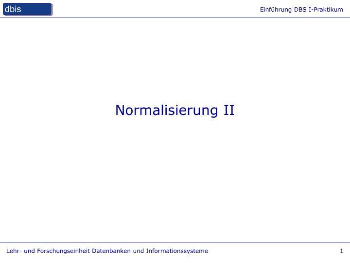 Normalisierung II