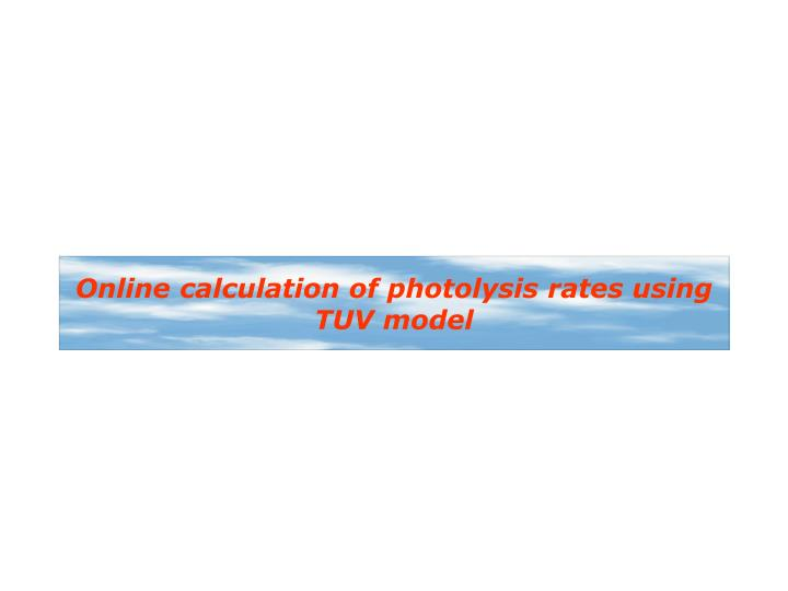 Online calculation of photolysis rates using TUV model