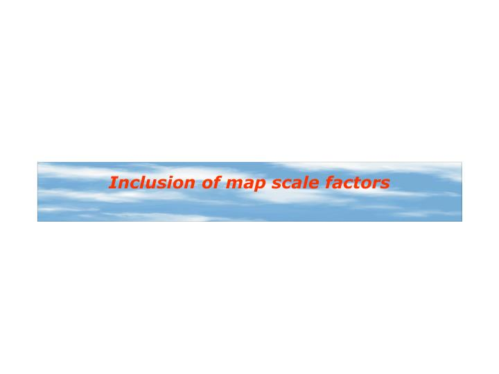 Inclusion of map scale factors
