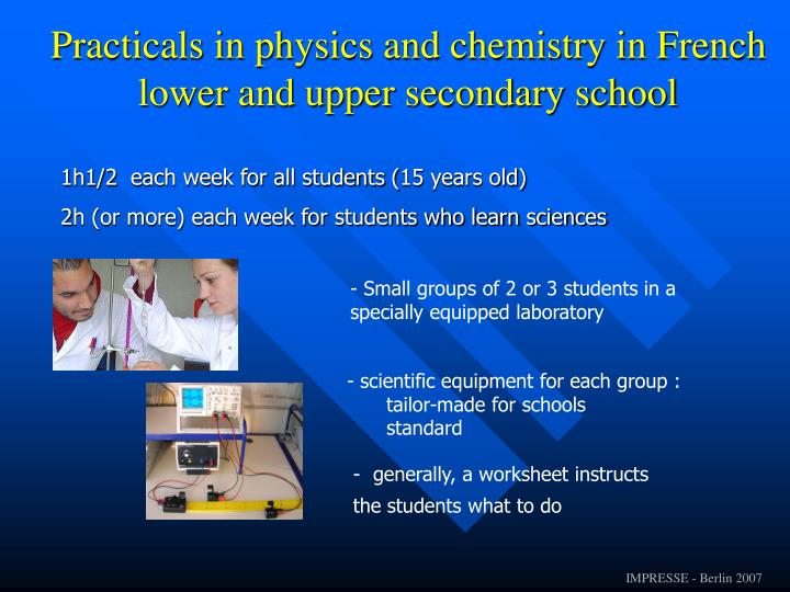 - Small groups of 2 or 3 students in a specially equipped laboratory