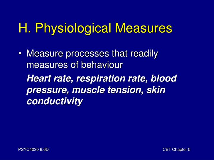 H. Physiological Measures