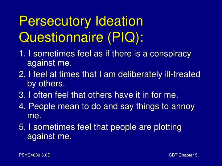Persecutory Ideation Questionnaire (PIQ):