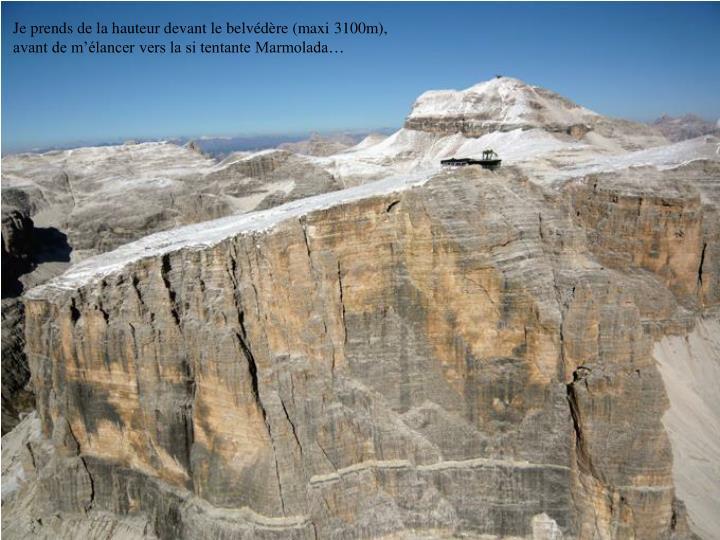 Je prends de la hauteur devant le belvédère (maxi 3100m), avant de m'élancer vers la si tentante Marmolada…