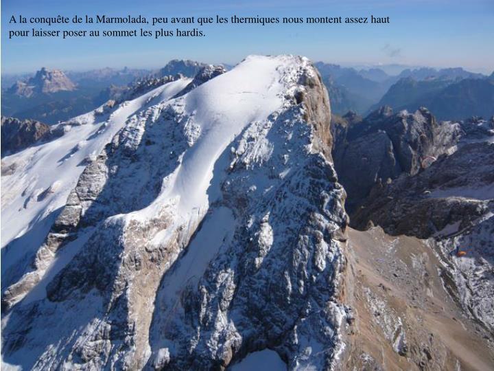 A la conquête de la Marmolada, peu avant que les thermiques nous montent assez haut pour laisser poser au sommet les plus hardis.