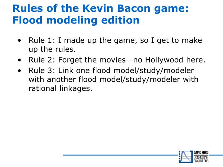 Rules of the Kevin Bacon game: Flood modeling edition