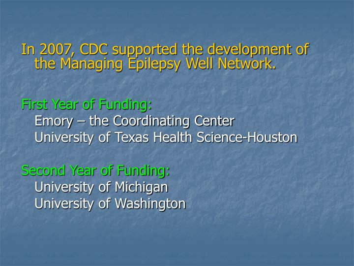 In 2007, CDC supported the development of the Managing Epilepsy Well Network.