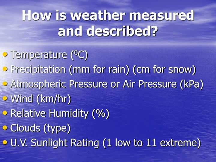 How is weather measured and described?