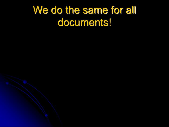 We do the same for all documents!