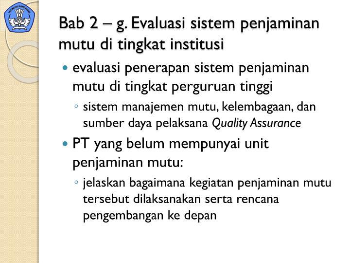 Bab 2 – g. Evaluasi sistem penjaminan mutu di tingkat institusi