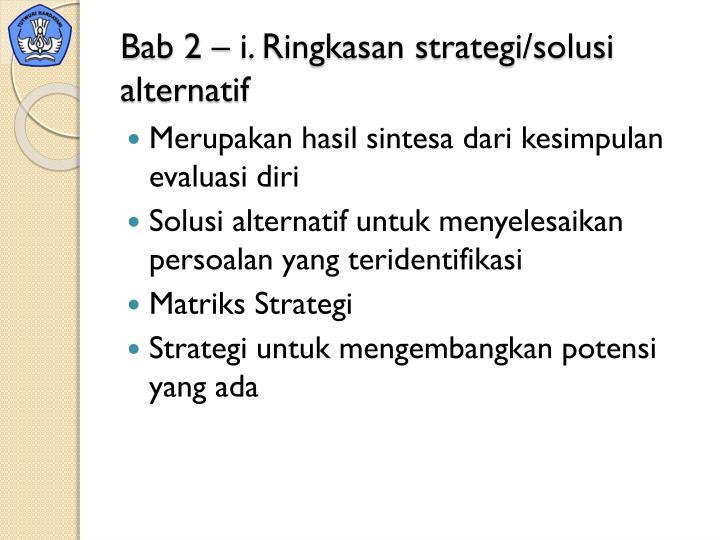 Bab 2 – i. Ringkasan strategi/solusi alternatif