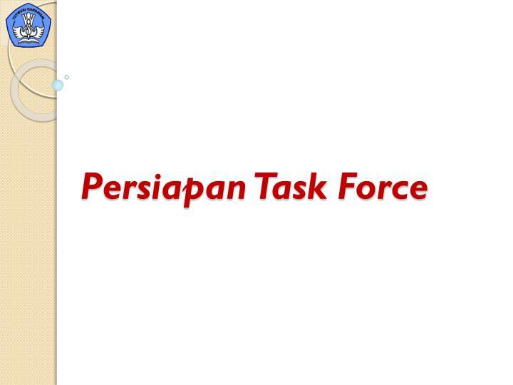 Persiapan Task Force