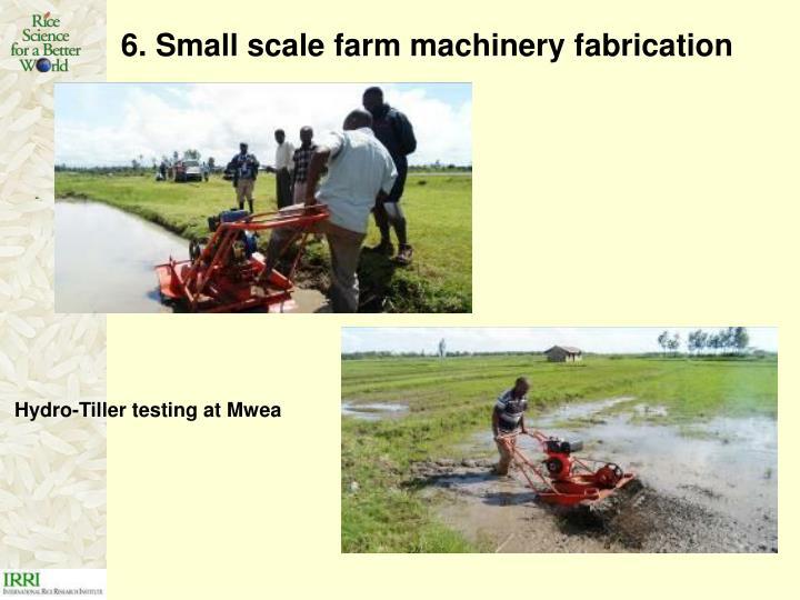 6. Small scale farm machinery fabrication