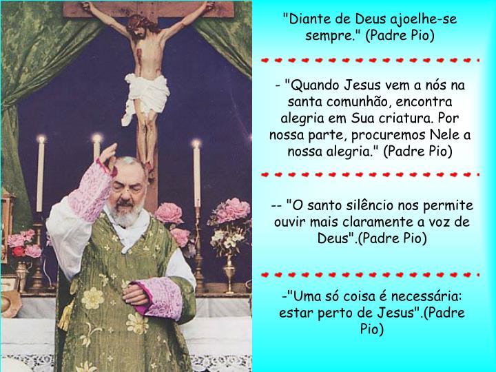 """""""Diante de Deus ajoelhe-se sempre."""" (Padre Pio)"""