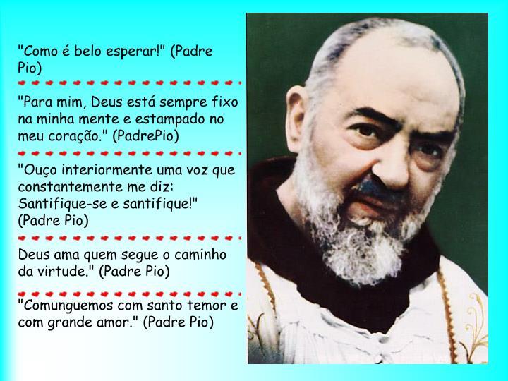 """""""Como é belo esperar!"""" (Padre Pio)"""