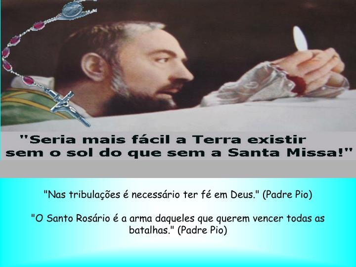 """""""Nas tribulações é necessário ter fé em Deus."""" (Padre Pio)"""