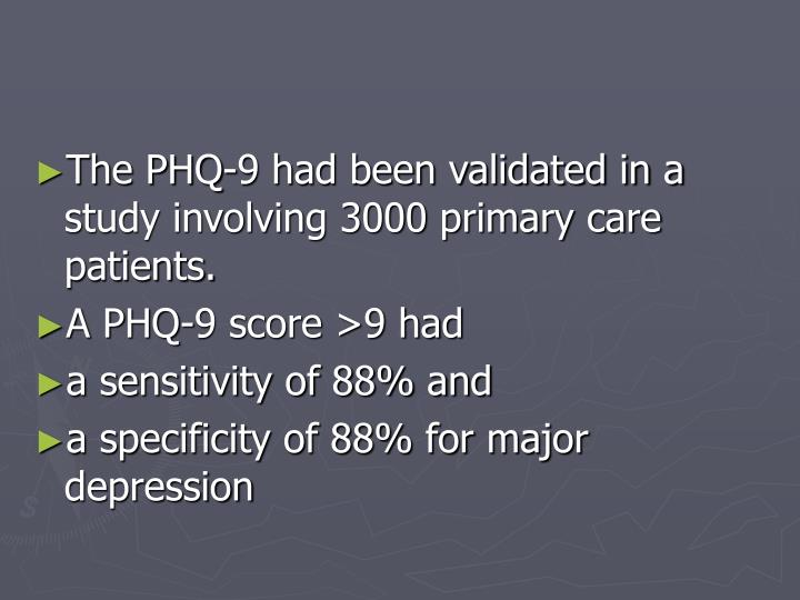 The PHQ-9 had been validated in a study involving 3000 primary care patients.