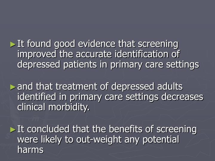It found good evidence that screening improved the accurate identification of depressed patients in primary care settings