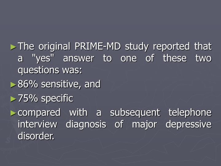 """The original PRIME-MD study reported that a """"yes"""" answer to one of these two questions was:"""