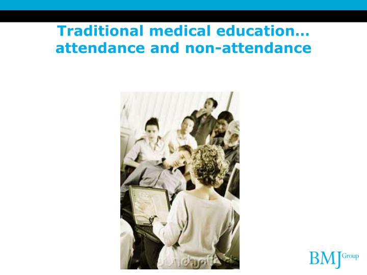 Traditional medical education…