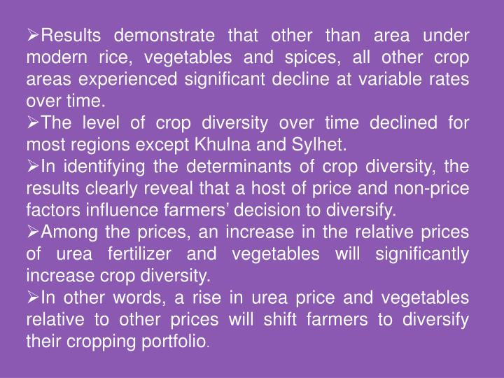 Results demonstrate that other than area under modern rice, vegetables and spices, all other crop areas experienced significant decline at variable rates over time.