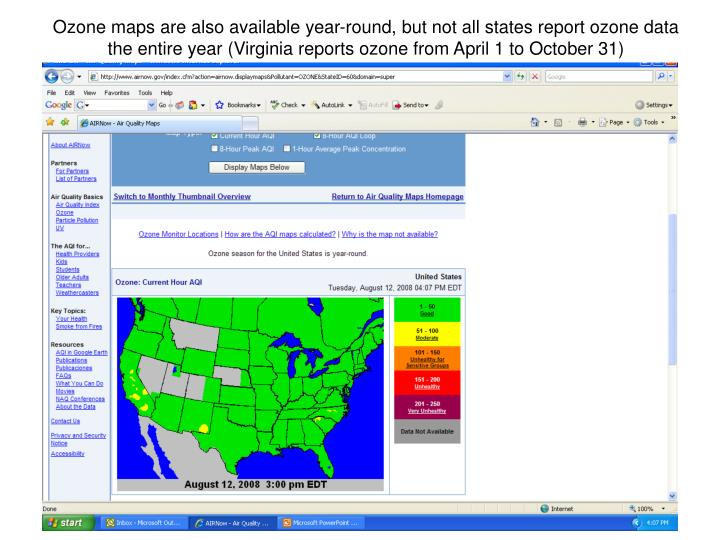 Ozone maps are also available year-round, but not all states report ozone data the entire year (Virginia reports ozone from April 1 to October 31)