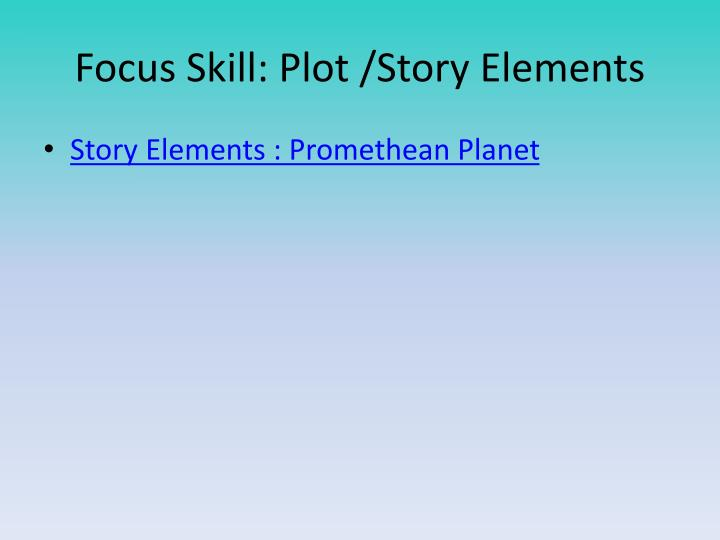 Focus Skill: Plot /Story Elements