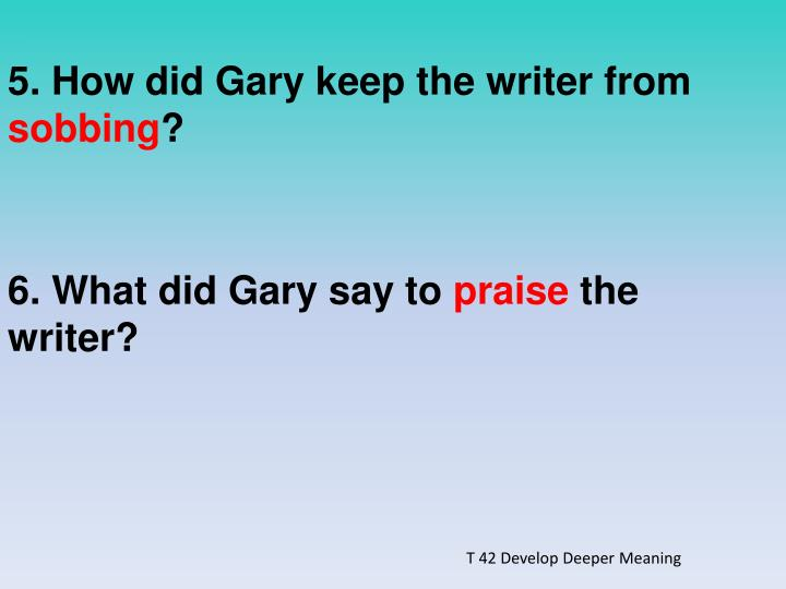 5. How did Gary keep the writer from
