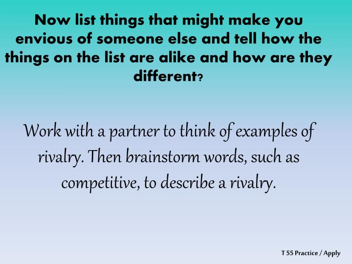 Now list things that might make you envious of someone else and tell how the things on the list are alike and how are they different?