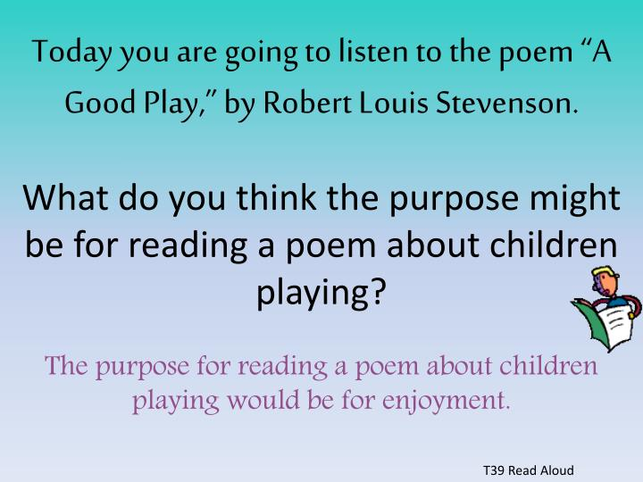 Today you are going to listen to the poem a good play by robert louis stevenson