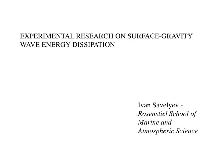 EXPERIMENTAL RESEARCH ON SURFACE-GRAVITY