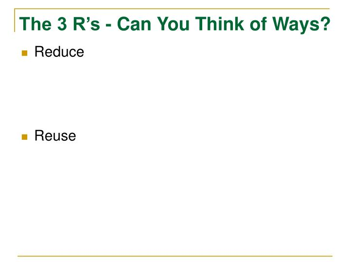 The 3 R's - Can You Think of Ways?