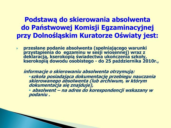 przesłane podanie absolwenta (spełniającego warunki przystąpienia do  egzaminu w sesji wiosennej) wraz z deklaracją, kserokopią świadectwa ukończenia szkoły, kserokopią dowodu osobistego - do 25 października 2010r.,