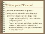 whither goest zpatterns
