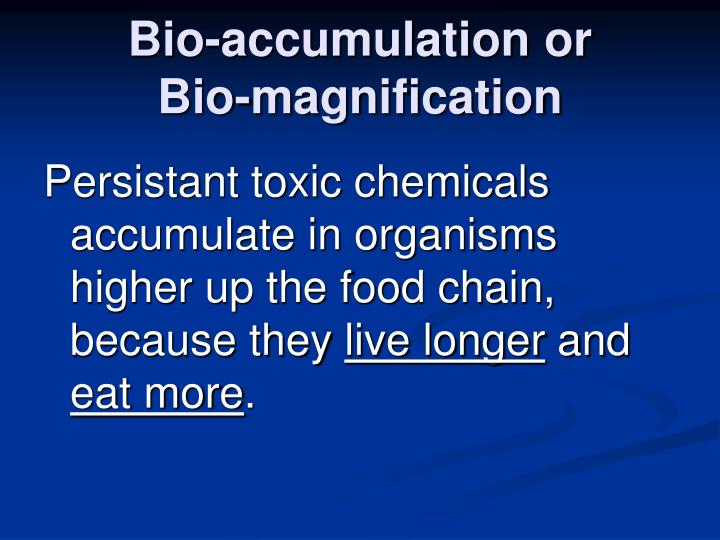 Bio-accumulation or                Bio-magnification