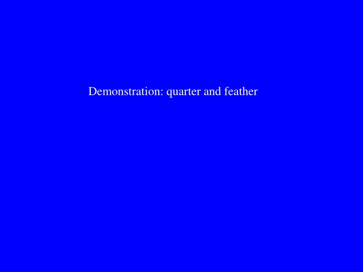 Demonstration: quarter and feather